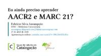 Eu ainda preciso aprender AACR2 e MARC 21?
